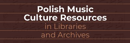 Polish Music Culture Resources in Libraries and Archives